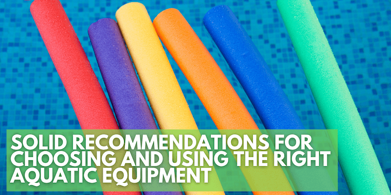 Solid Recommendations for Choosing and Using the Right Aquatic Equipment